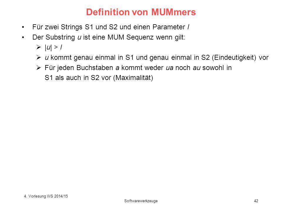 Softwarewerkzeuge42 Definition von MUMmers Für zwei Strings S1 und S2 und einen Parameter l Der Substring u ist eine MUM Sequenz wenn gilt:  |u| > l