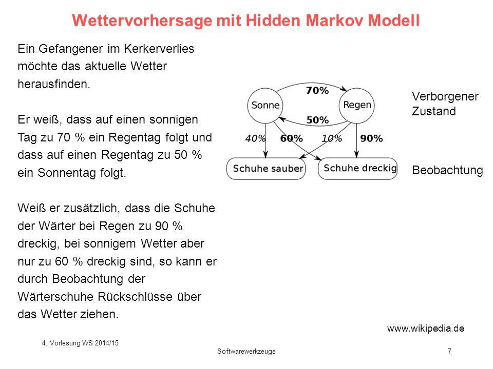 Softwarewerkzeuge7 Wettervorhersage mit Hidden Markov Modell Ein Gefangener im Kerkerverlies möchte das aktuelle Wetter herausfinden. Er weiß, dass au