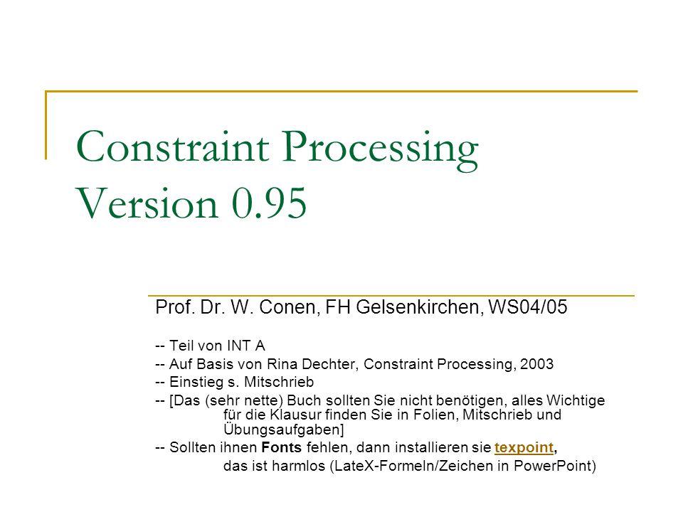 Constraint Processing Version 0.95 Prof. Dr. W. Conen, FH Gelsenkirchen, WS04/05 -- Teil von INT A -- Auf Basis von Rina Dechter, Constraint Processin