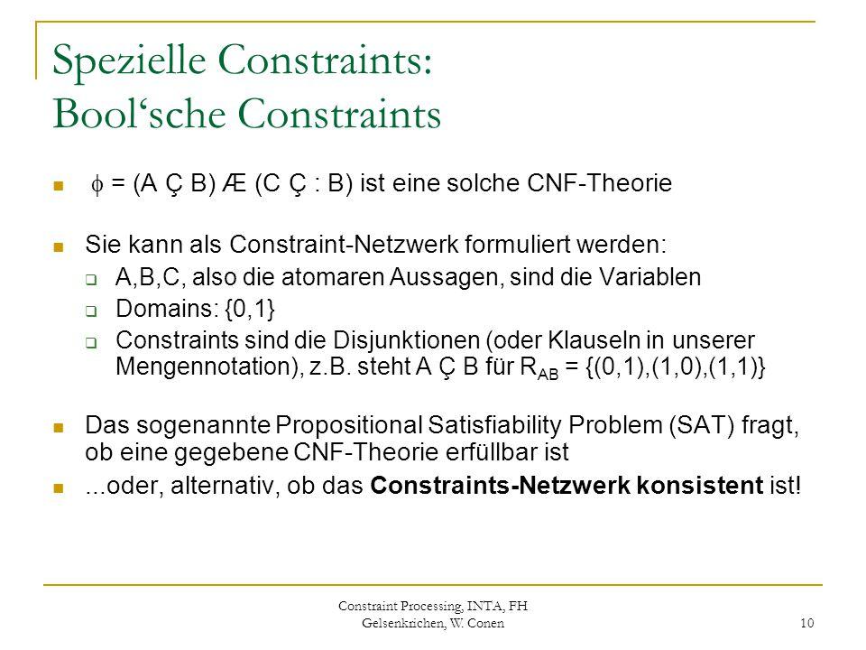 Constraint Processing, INTA, FH Gelsenkrichen, W. Conen 10 Spezielle Constraints: Bool'sche Constraints  = (A Ç B) Æ (C Ç : B) ist eine solche CNF-Th