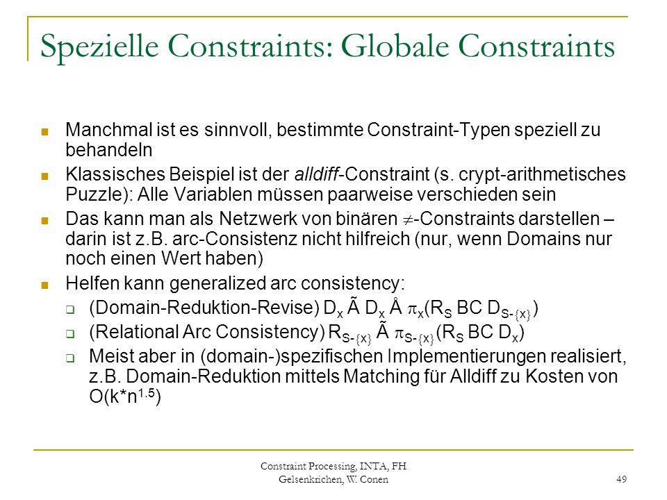 Constraint Processing, INTA, FH Gelsenkrichen, W. Conen 49 Spezielle Constraints: Globale Constraints Manchmal ist es sinnvoll, bestimmte Constraint-T