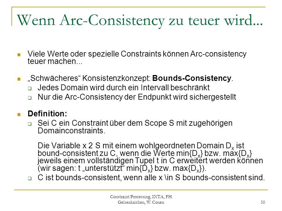 Constraint Processing, INTA, FH Gelsenkrichen, W. Conen 50 Wenn Arc-Consistency zu teuer wird... Viele Werte oder spezielle Constraints können Arc-con