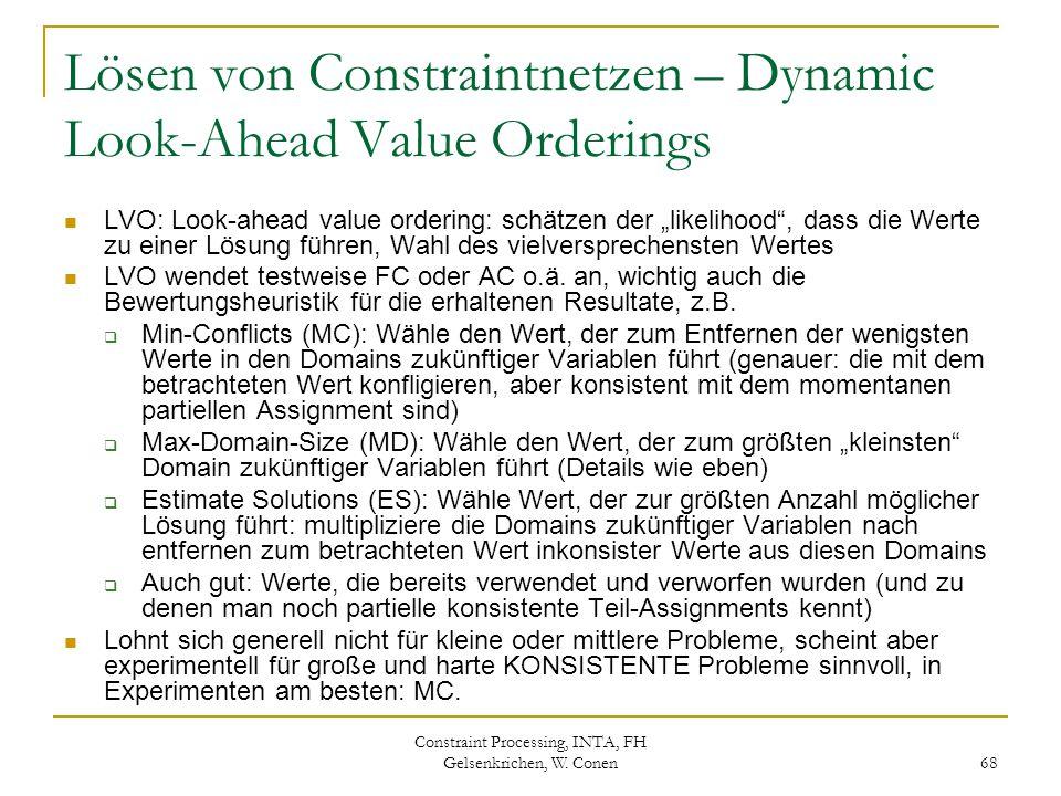 Constraint Processing, INTA, FH Gelsenkrichen, W. Conen 68 Lösen von Constraintnetzen – Dynamic Look-Ahead Value Orderings LVO: Look-ahead value order
