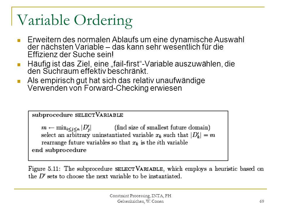 Constraint Processing, INTA, FH Gelsenkrichen, W. Conen 69 Variable Ordering Erweitern des normalen Ablaufs um eine dynamische Auswahl der nächsten Va