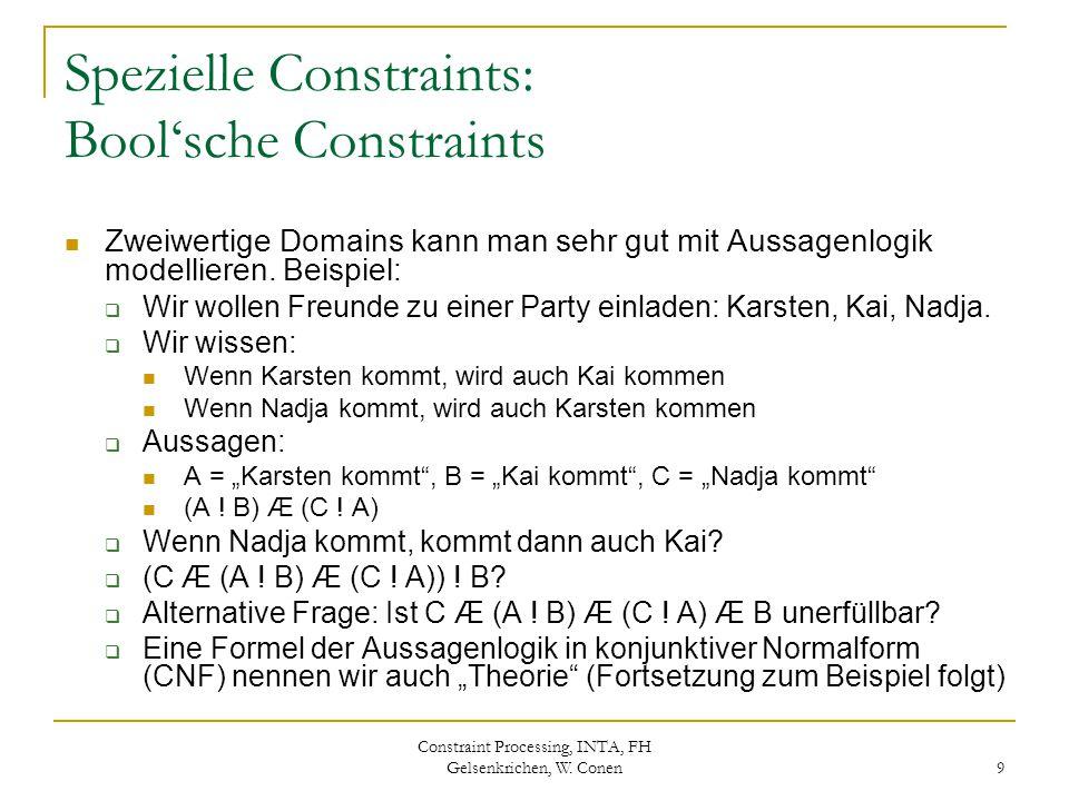 Constraint Processing, INTA, FH Gelsenkrichen, W. Conen 9 Spezielle Constraints: Bool'sche Constraints Zweiwertige Domains kann man sehr gut mit Aussa