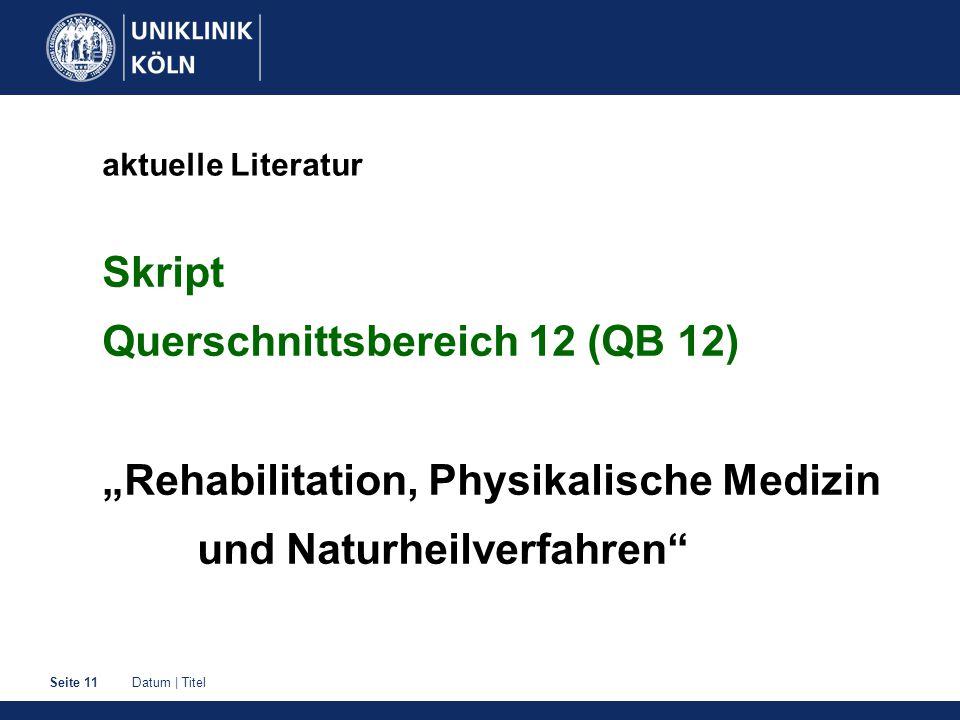 """Datum   TitelSeite 11 aktuelle Literatur Skript Querschnittsbereich 12 (QB 12) """"Rehabilitation, Physikalische Medizin und Naturheilverfahren"""