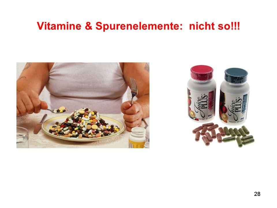 28 Vitamine & Spurenelemente: nicht so!!!