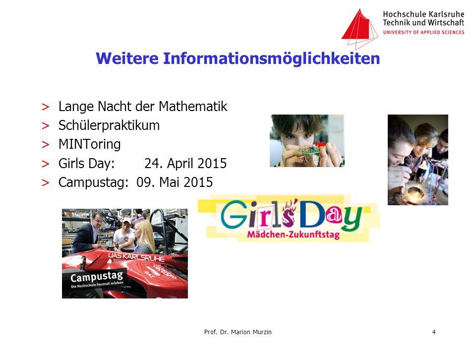 Weitere Informationsmöglichkeiten >Lange Nacht der Mathematik >Schülerpraktikum >MINToring >Girls Day: 24. April 2015 >Campustag: 09. Mai 2015 Prof. D