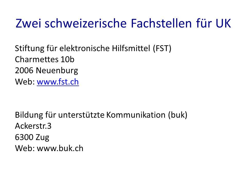 Zwei schweizerische Fachstellen für UK Stiftung für elektronische Hilfsmittel (FST) Charmettes 10b 2006 Neuenburg Web: www.fst.chwww.fst.ch Bildung fü