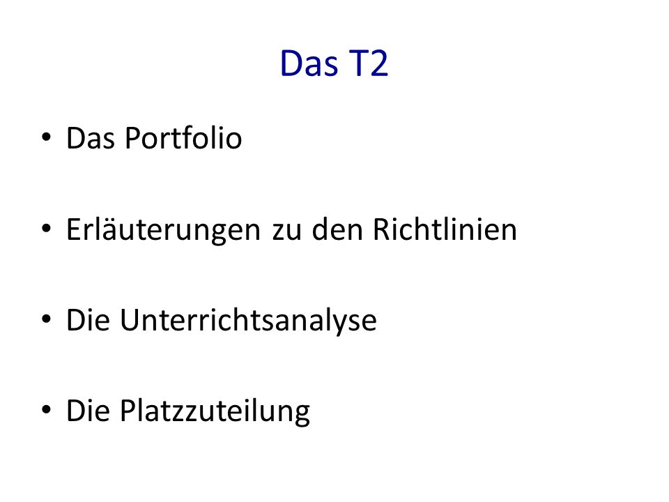 Das T2 Das Portfolio Erläuterungen zu den Richtlinien Die Unterrichtsanalyse Die Platzzuteilung