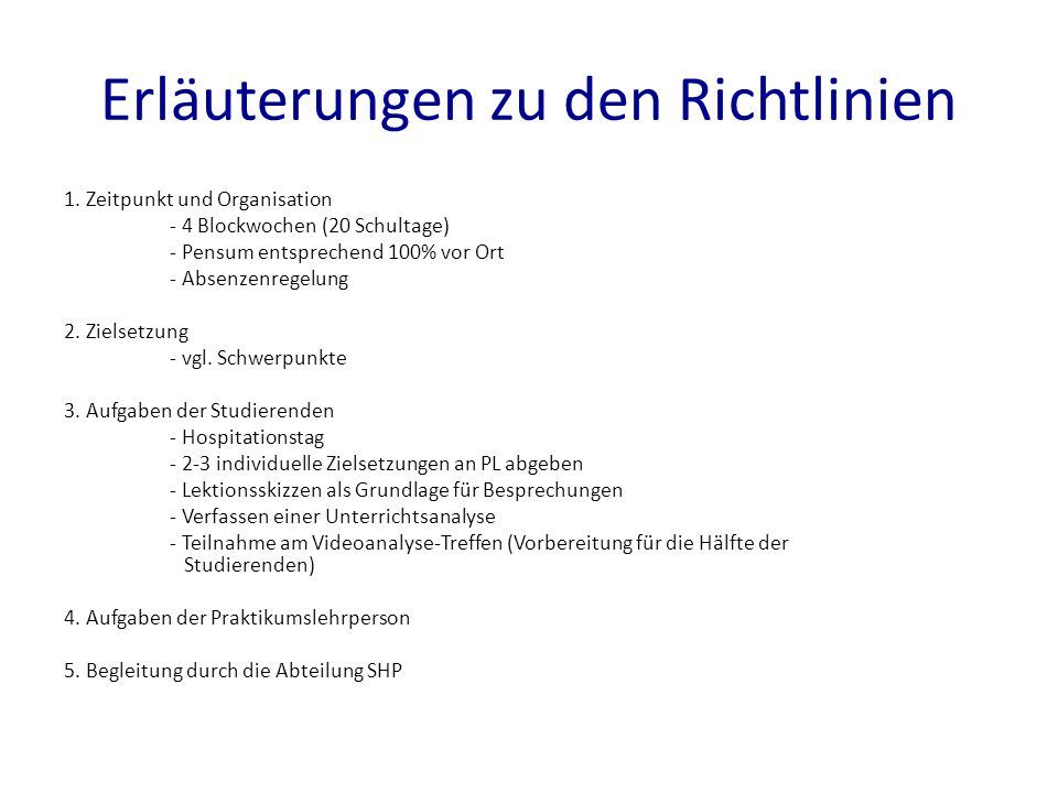 Erläuterungen zu den Richtlinien 1. Zeitpunkt und Organisation - 4 Blockwochen (20 Schultage) - Pensum entsprechend 100% vor Ort - Absenzenregelung 2.