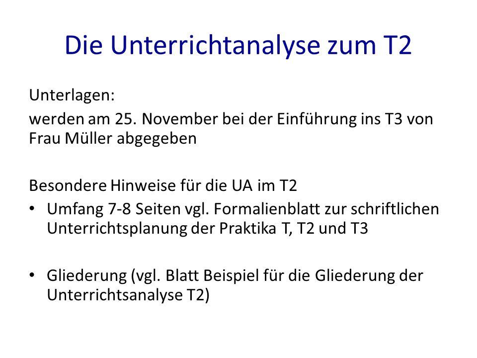 Die Unterrichtanalyse zum T2 Unterlagen: werden am 25. November bei der Einführung ins T3 von Frau Müller abgegeben Besondere Hinweise für die UA im T