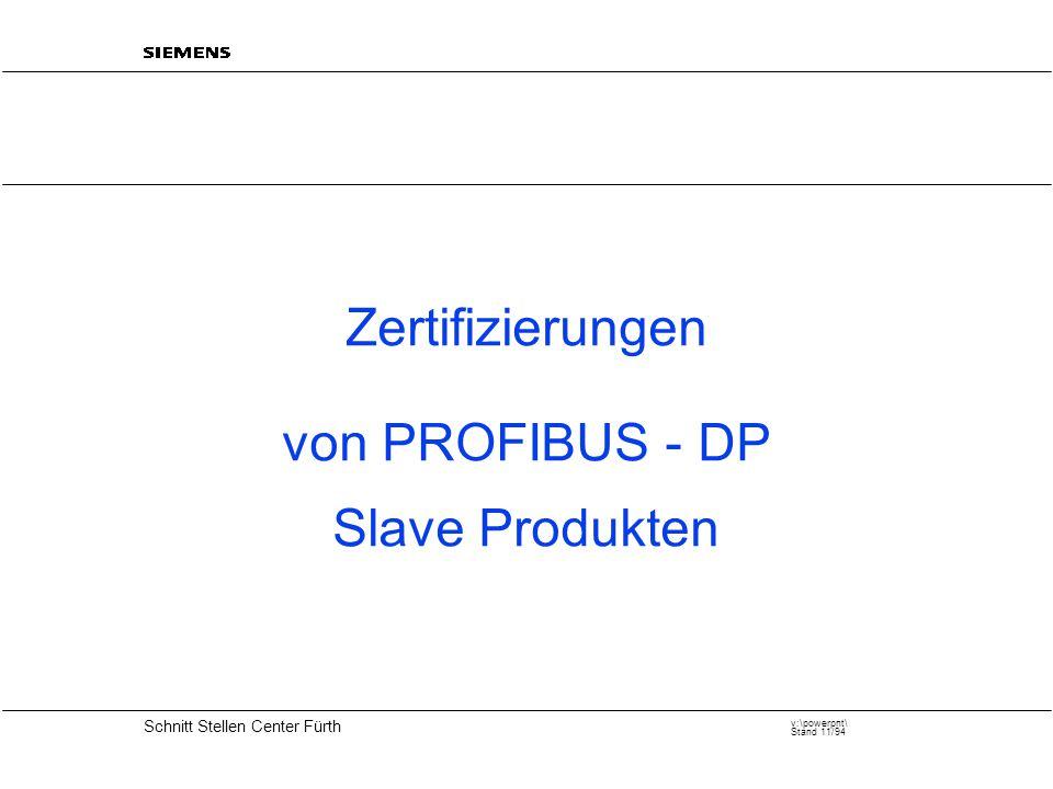 20 Schnitt Stellen Center Fürth v:\powerpnt\ Stand 11/94 Zertifizierungen von PROFIBUS - DP Slave Produkten