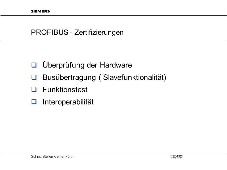 20 Schnitt Stellen Center Fürth v:\powerpnt\ Stand 11/94 PROFIBUS - Zertifizierungen  Überprüfung der Hardware  Busübertragung ( Slavefunktionalität)  Funktionstest  Interoperabilität
