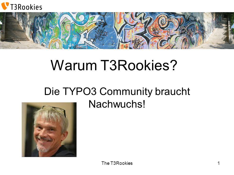 The T3Rookies Warum T3Rookies? Die TYPO3 Community braucht Nachwuchs! 1