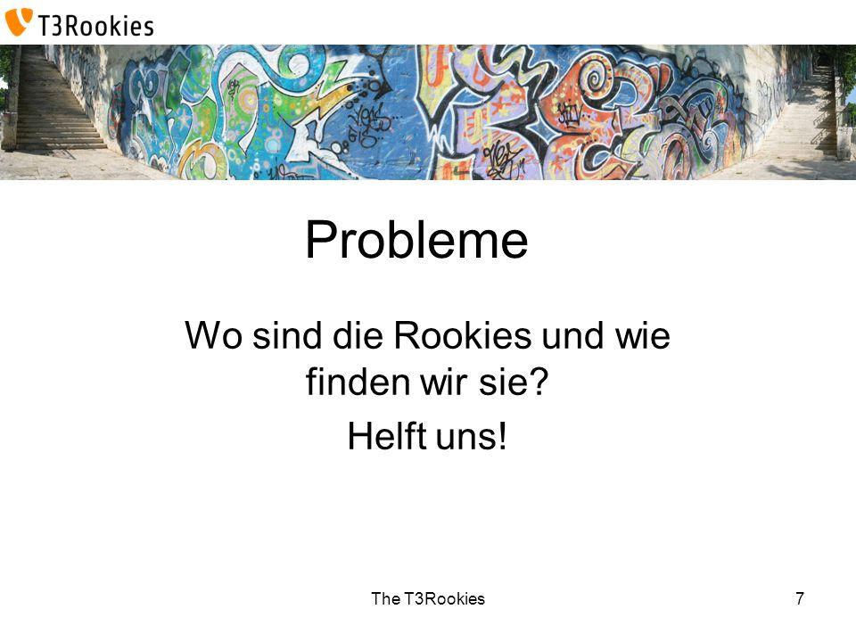 The T3Rookies Probleme Wo sind die Rookies und wie finden wir sie? Helft uns! 7