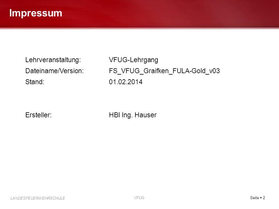 Seite  2 LANDESFEUERWEHRSCHULE VFUG Lehrveranstaltung:VFUG-Lehrgang Dateiname/Version:FS_VFUG_Graifken_FULA-Gold_v03 Stand:01.02.2014 Ersteller:HBI I