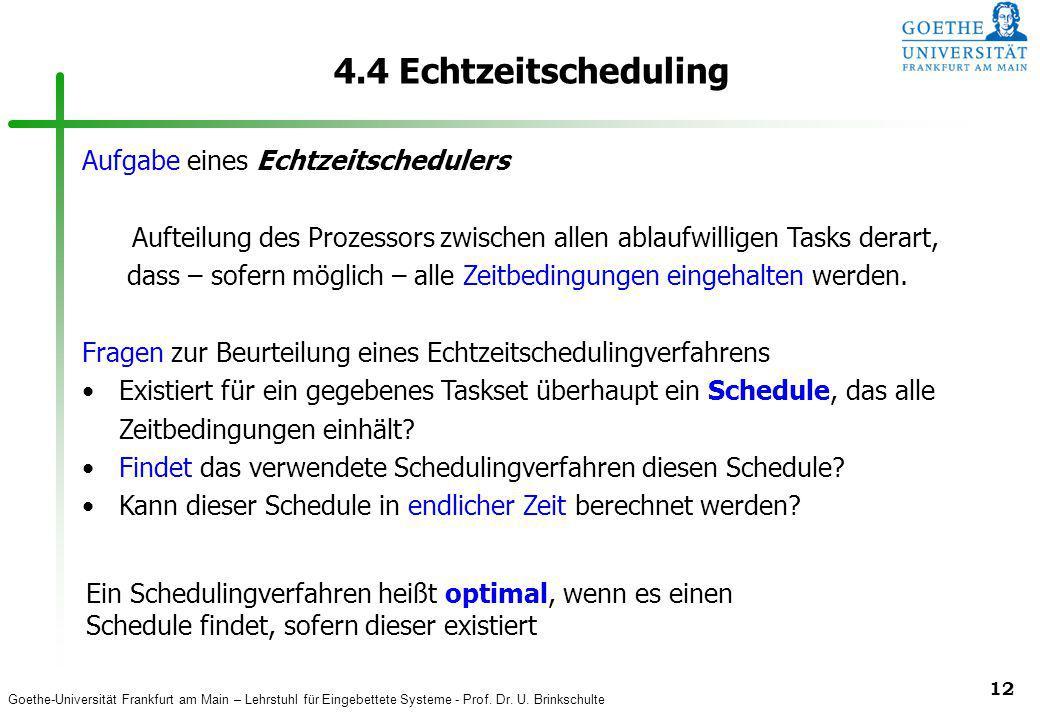 Goethe-Universität Frankfurt am Main – Lehrstuhl für Eingebettete Systeme - Prof. Dr. U. Brinkschulte 12 4.4 Echtzeitscheduling Aufgabe eines Echtzeit