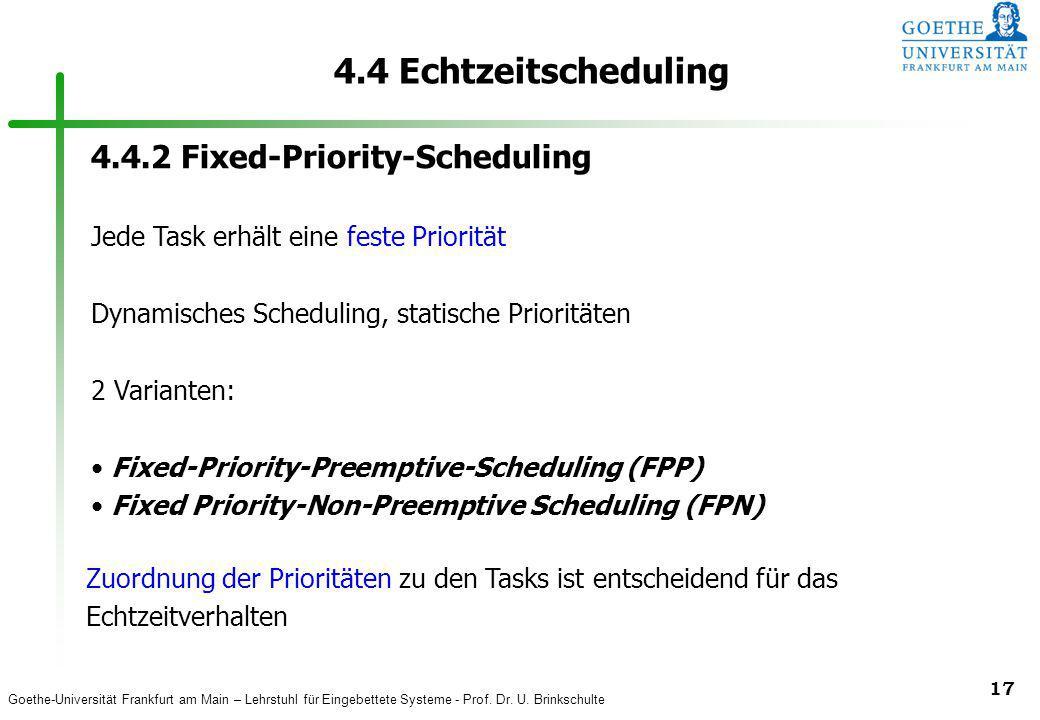 Goethe-Universität Frankfurt am Main – Lehrstuhl für Eingebettete Systeme - Prof. Dr. U. Brinkschulte 17 4.4 Echtzeitscheduling 4.4.2 Fixed-Priority-S