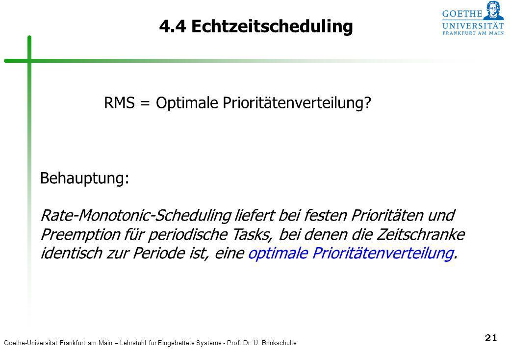 Goethe-Universität Frankfurt am Main – Lehrstuhl für Eingebettete Systeme - Prof. Dr. U. Brinkschulte 21 4.4 Echtzeitscheduling Behauptung: Rate-Monot