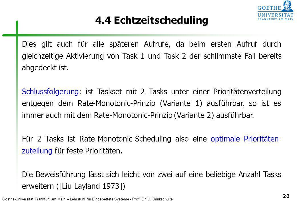 Goethe-Universität Frankfurt am Main – Lehrstuhl für Eingebettete Systeme - Prof. Dr. U. Brinkschulte 23 4.4 Echtzeitscheduling Dies gilt auch für all