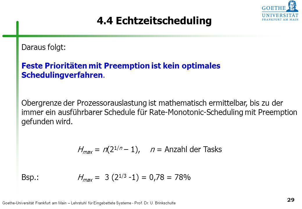 Goethe-Universität Frankfurt am Main – Lehrstuhl für Eingebettete Systeme - Prof. Dr. U. Brinkschulte 29 4.4 Echtzeitscheduling Daraus folgt: Feste Pr
