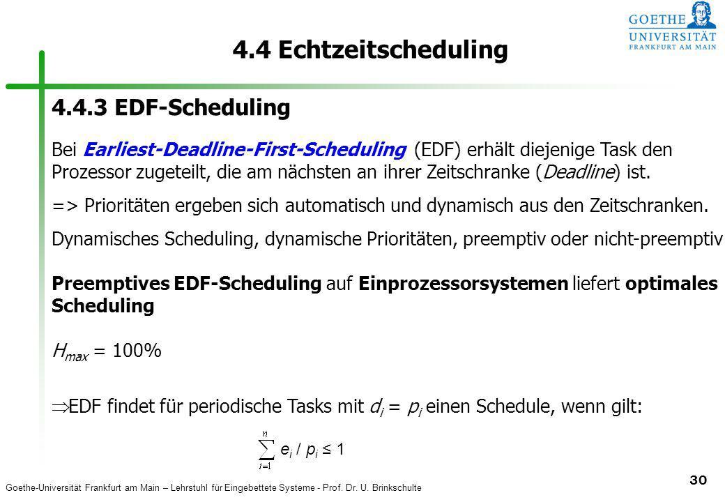 Goethe-Universität Frankfurt am Main – Lehrstuhl für Eingebettete Systeme - Prof. Dr. U. Brinkschulte 30 4.4 Echtzeitscheduling 4.4.3 EDF-Scheduling B