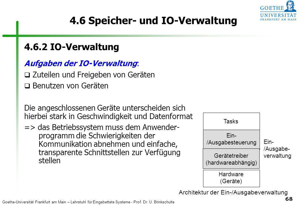Goethe-Universität Frankfurt am Main – Lehrstuhl für Eingebettete Systeme - Prof. Dr. U. Brinkschulte 68 4.6 Speicher- und IO-Verwaltung 4.6.2 IO-Verw