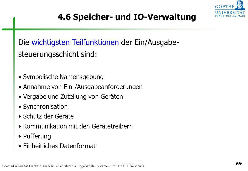 Goethe-Universität Frankfurt am Main – Lehrstuhl für Eingebettete Systeme - Prof. Dr. U. Brinkschulte 69 4.6 Speicher- und IO-Verwaltung Die wichtigst
