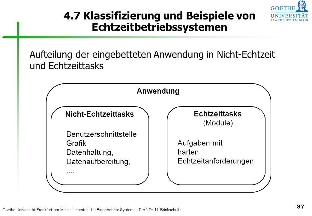 Goethe-Universität Frankfurt am Main – Lehrstuhl für Eingebettete Systeme - Prof. Dr. U. Brinkschulte 87 4.7 Klassifizierung und Beispiele von Echtzei