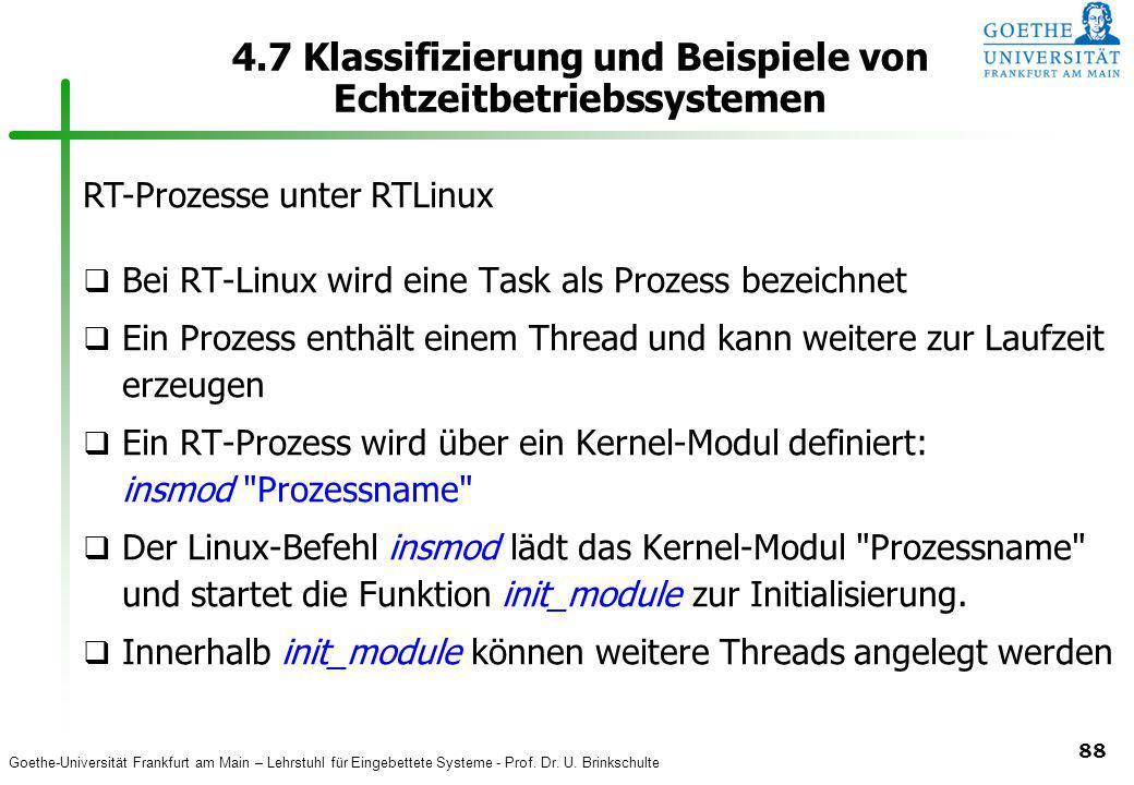 Goethe-Universität Frankfurt am Main – Lehrstuhl für Eingebettete Systeme - Prof. Dr. U. Brinkschulte 88 4.7 Klassifizierung und Beispiele von Echtzei