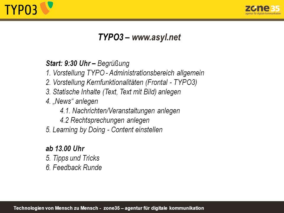 Technologien von Mensch zu Mensch - zone35 – agentur für digitale kommunikation Start: 9:30 Uhr – Begrüßung 1. Vorstellung TYPO - Administrationsberei