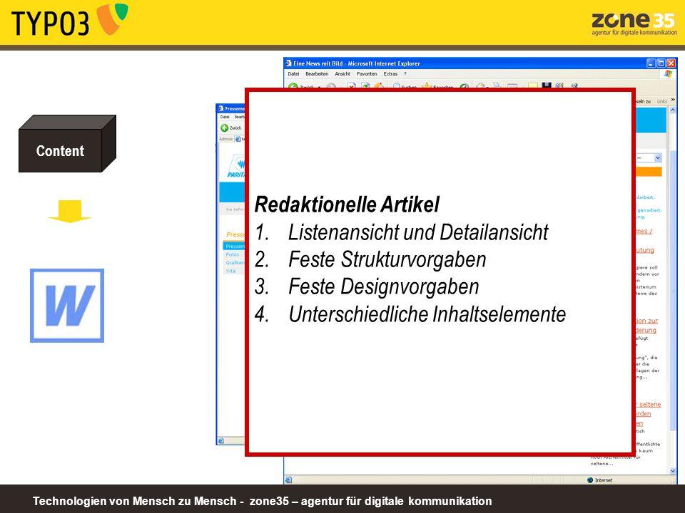 Technologien von Mensch zu Mensch - zone35 – agentur für digitale kommunikation Content - Bildmaterial (in mehreren Formaten JPG, PNG, GIF,....) - Downloads (Word-, Excel-, PDF-Dateien, etc.) - Links (Verweise auf andere Seiten) Wird IN einem Beschreibungstext oder in einem redaktionellem Artikel verwendet