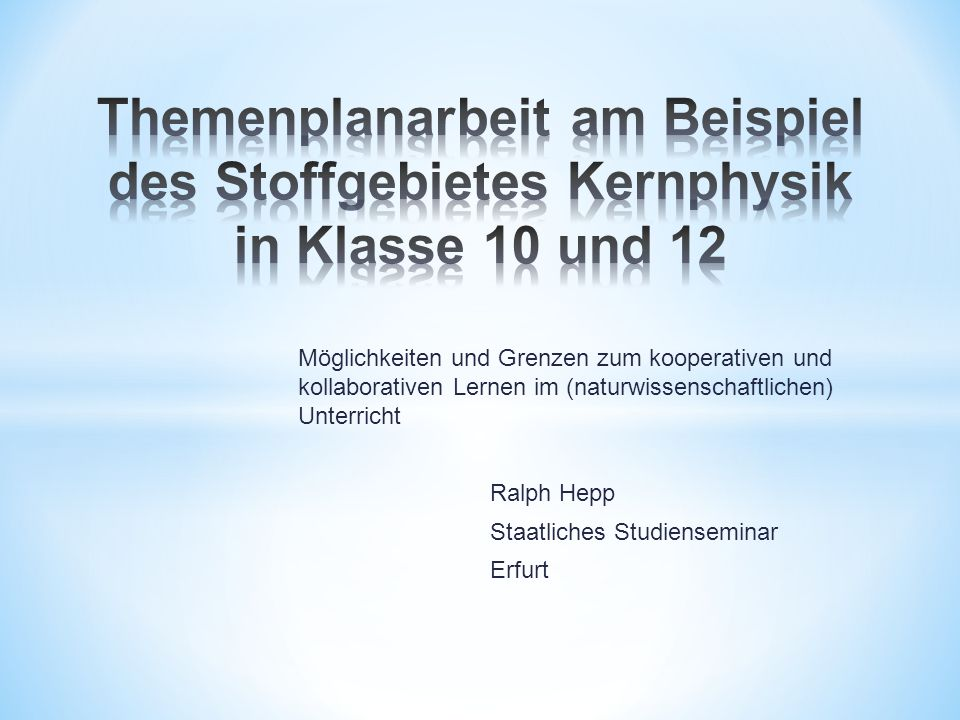 Möglichkeiten und Grenzen zum kooperativen und kollaborativen Lernen im (naturwissenschaftlichen) Unterricht Ralph Hepp Staatliches Studienseminar Erfurt