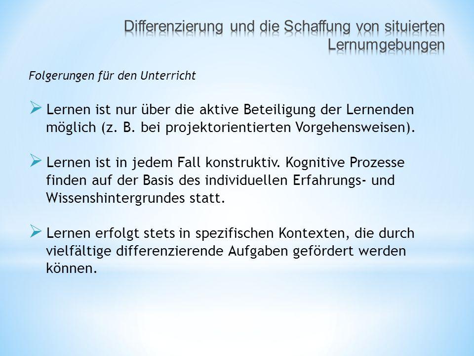 Folgerungen für den Unterricht  Lernen ist nur über die aktive Beteiligung der Lernenden möglich (z.