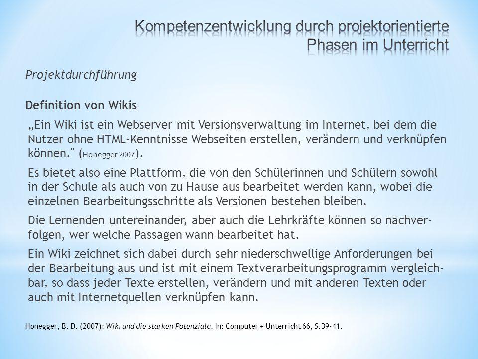 """Projektdurchführung Definition von Wikis """"Ein Wiki ist ein Webserver mit Versionsverwaltung im Internet, bei dem die Nutzer ohne HTML-Kenntnisse Webseiten erstellen, verändern und verknüpfen können. ( Honegger 2007 )."""