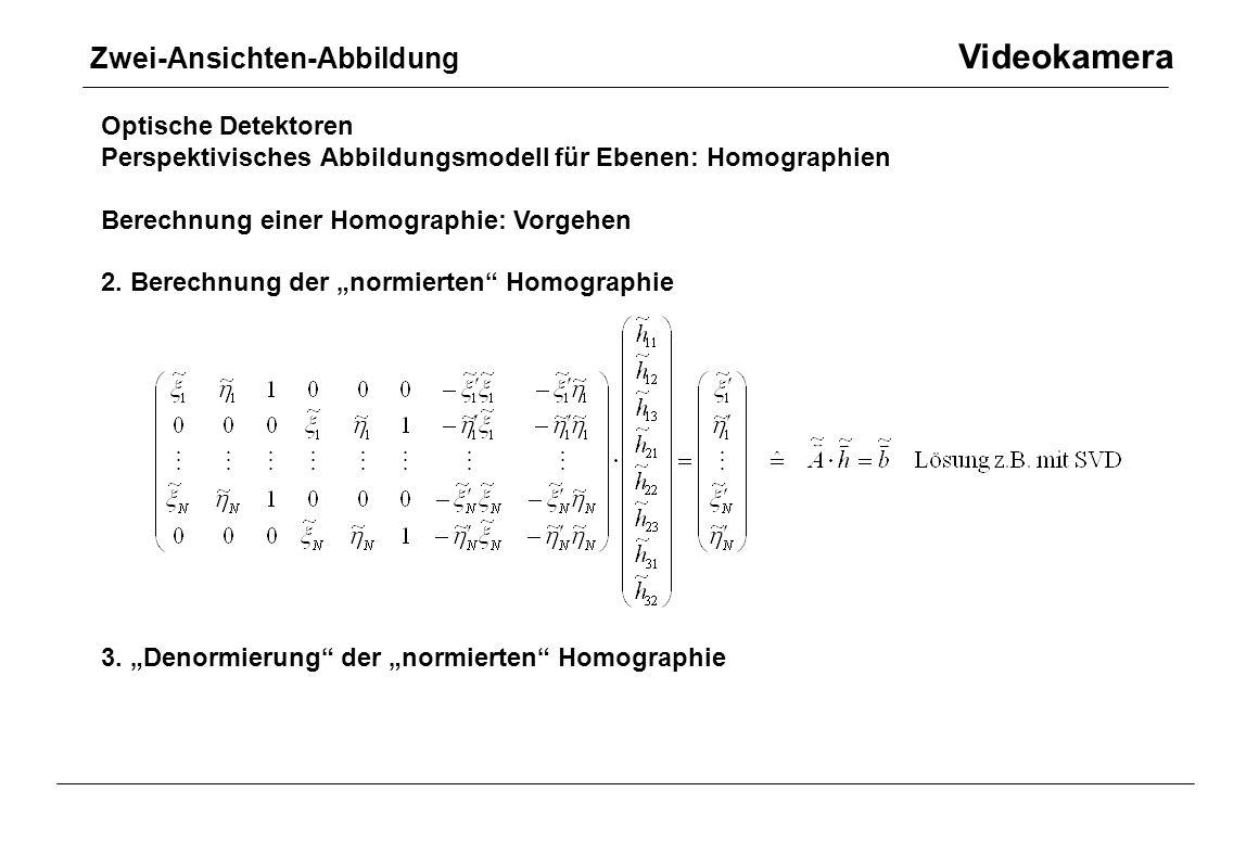 """Optische Detektoren Perspektivisches Abbildungsmodell für Ebenen: Homographien Berechnung einer Homographie: Vorgehen 2. Berechnung der """"normierten"""" H"""