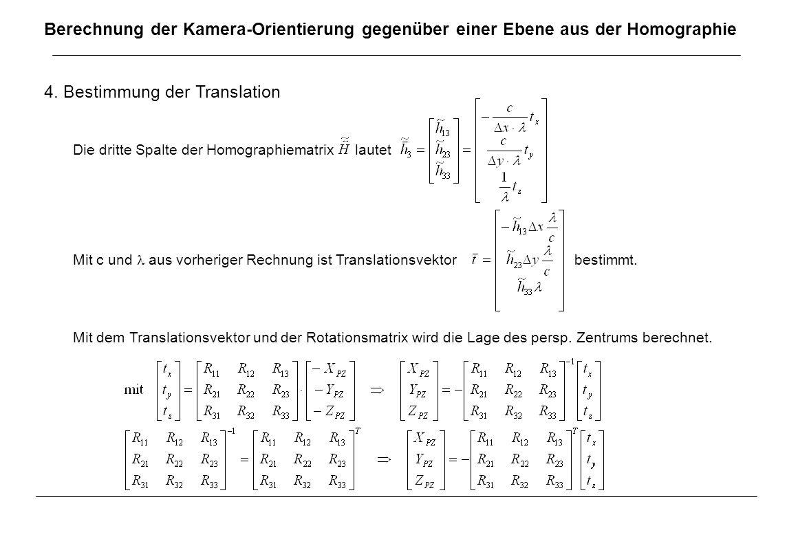 Berechnung der Kamera-Orientierung gegenüber einer Ebene aus der Homographie 4. Bestimmung der Translation Die dritte Spalte der Homographiematrix lau