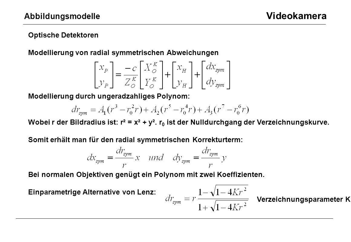 Optische Detektoren Modellierung von radial symmetrischen Abweichungen Modellierung durch ungeradzahliges Polynom: Wobei r der Bildradius ist: r² = x²