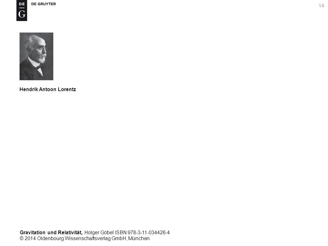 Gravitation und Relativität, Holger Göbel ISBN 978-3-11-034426-4 © 2014 Oldenbourg Wissenschaftsverlag GmbH, München 14 Hendrik Antoon Lorentz
