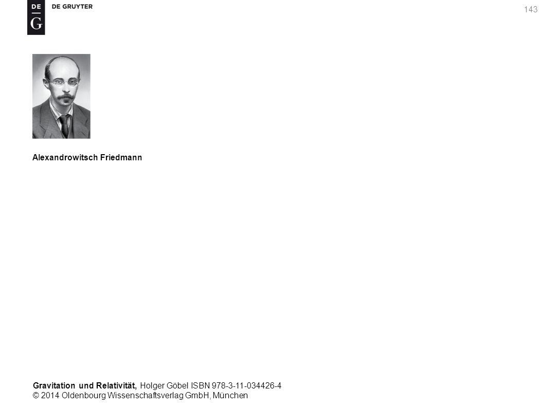 Gravitation und Relativität, Holger Göbel ISBN 978-3-11-034426-4 © 2014 Oldenbourg Wissenschaftsverlag GmbH, München 143 Alexandrowitsch Friedmann