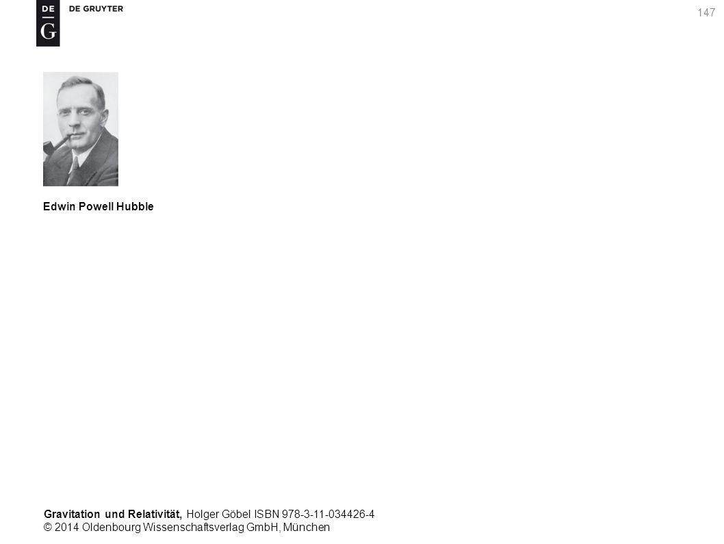 Gravitation und Relativität, Holger Göbel ISBN 978-3-11-034426-4 © 2014 Oldenbourg Wissenschaftsverlag GmbH, München 147 Edwin Powell Hubble