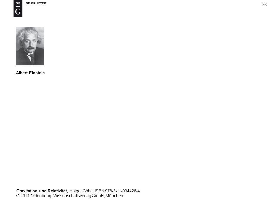 Gravitation und Relativität, Holger Göbel ISBN 978-3-11-034426-4 © 2014 Oldenbourg Wissenschaftsverlag GmbH, München 38 Albert Einstein