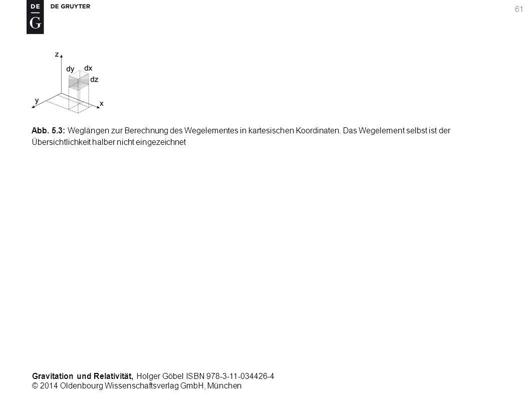 Gravitation und Relativität, Holger Göbel ISBN 978-3-11-034426-4 © 2014 Oldenbourg Wissenschaftsverlag GmbH, München 61 Abb. 5.3: Weglängen zur Berech