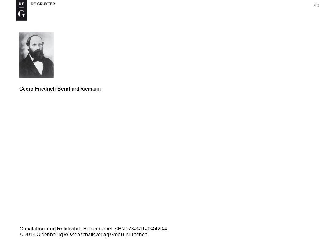 Gravitation und Relativität, Holger Göbel ISBN 978-3-11-034426-4 © 2014 Oldenbourg Wissenschaftsverlag GmbH, München 80 Georg Friedrich Bernhard Riema