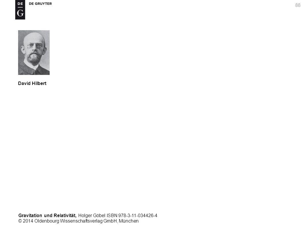 Gravitation und Relativität, Holger Göbel ISBN 978-3-11-034426-4 © 2014 Oldenbourg Wissenschaftsverlag GmbH, München 88 David Hilbert