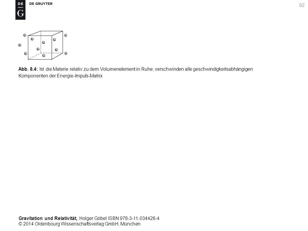 Gravitation und Relativität, Holger Göbel ISBN 978-3-11-034426-4 © 2014 Oldenbourg Wissenschaftsverlag GmbH, München 92 Abb. 8.4: Ist die Materie rela