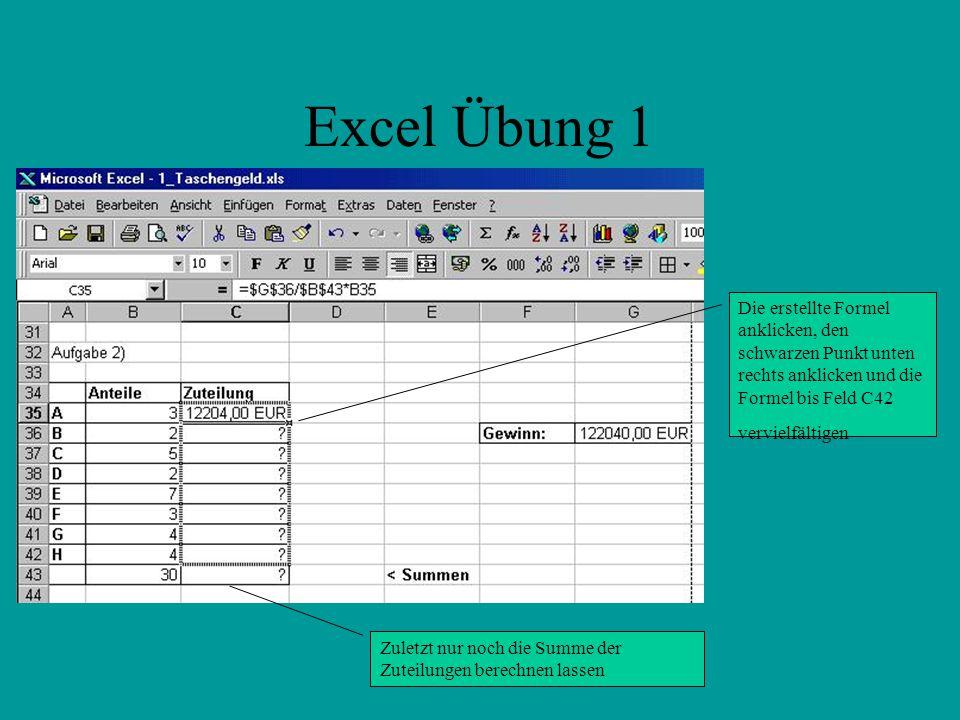 Excel Übung 1 Die erstellte Formel anklicken, den schwarzen Punkt unten rechts anklicken und die Formel bis Feld C42 vervielfältigen Zuletzt nur noch die Summe der Zuteilungen berechnen lassen