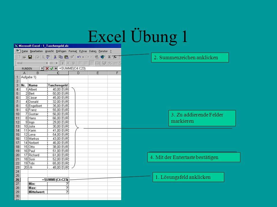 Excel Übung 1 1.Lösungsfeld anklicken 2. Summenzeichen anklicken 3.