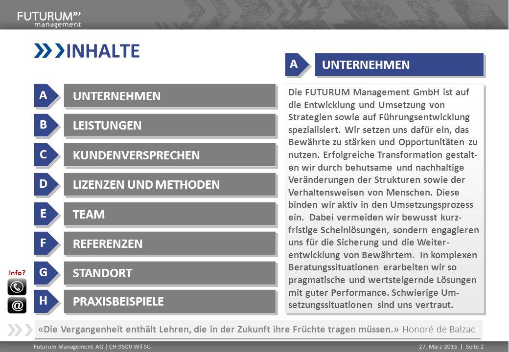 Futurum Management AG | CH-9500 Wil SG27. März 2015 | Seite 2 INHALTE A A UNTERNEHMEN B B LEISTUNGEN C C KUNDENVERSPRECHEN D D LIZENZEN UND METHODEN E